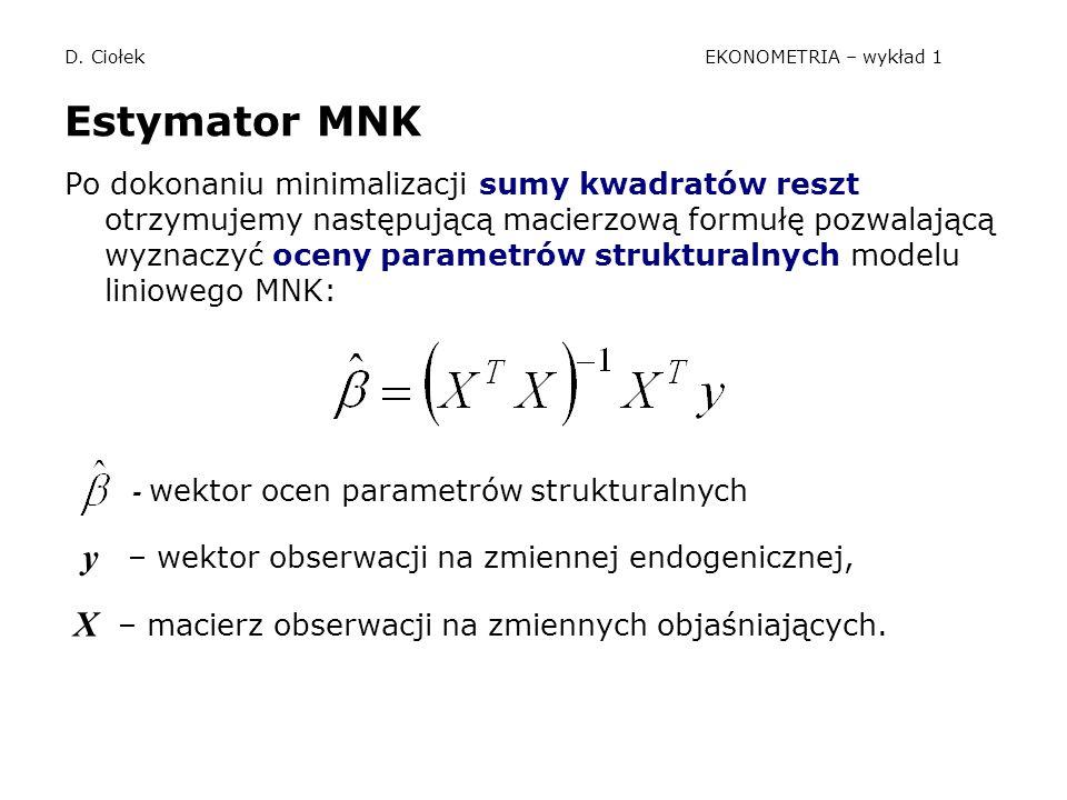 D. Ciołek EKONOMETRIA – wykład 1 Estymator MNK Po dokonaniu minimalizacji sumy kwadratów reszt otrzymujemy następującą macierzową formułę pozwalającą