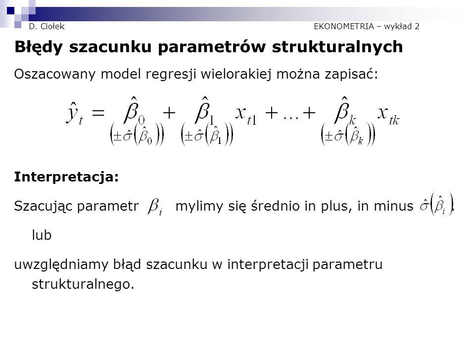 D. Ciołek EKONOMETRIA – wykład 2 Błędy szacunku parametrów strukturalnych Oszacowany model regresji wielorakiej można zapisać: Interpretacja: Szacując