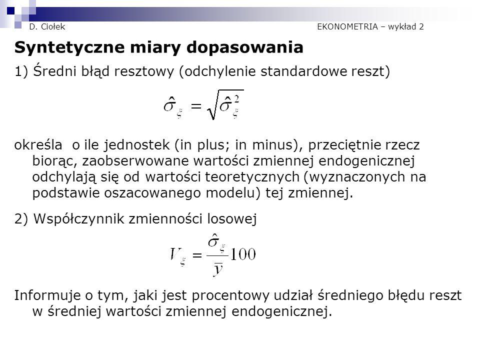 D. Ciołek EKONOMETRIA – wykład 2 Syntetyczne miary dopasowania 1) Średni błąd resztowy (odchylenie standardowe reszt) określa o ile jednostek (in plus