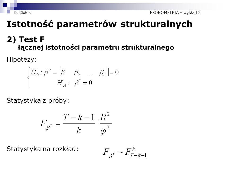 D. Ciołek EKONOMETRIA – wykład 2 Istotność parametrów strukturalnych 2) Test F łącznej istotności parametru strukturalnego Hipotezy: Statystyka z prób