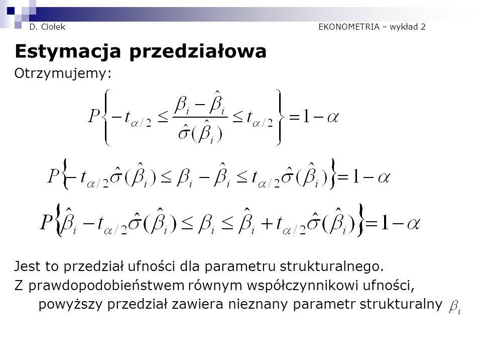 D. Ciołek EKONOMETRIA – wykład 2 Estymacja przedziałowa Otrzymujemy: Jest to przedział ufności dla parametru strukturalnego. Z prawdopodobieństwem rów