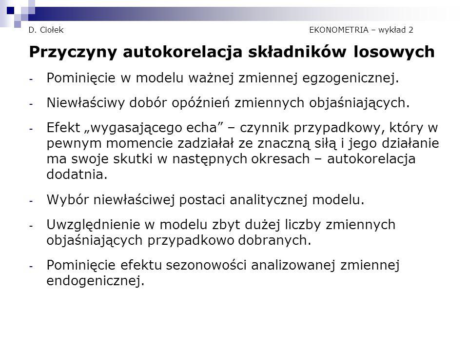 D. Ciołek EKONOMETRIA – wykład 2 Przyczyny autokorelacja składników losowych - Pominięcie w modelu ważnej zmiennej egzogenicznej. - Niewłaściwy dobór