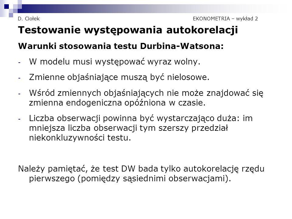 D. Ciołek EKONOMETRIA – wykład 2 Testowanie występowania autokorelacji Warunki stosowania testu Durbina-Watsona: - W modelu musi występować wyraz woln