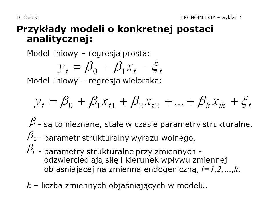 D. Ciołek EKONOMETRIA – wykład 1 Przykłady modeli o konkretnej postaci analitycznej: Model liniowy – regresja prosta: Model liniowy – regresja wielora