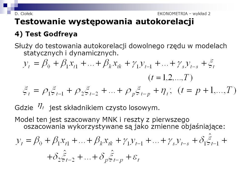 D. Ciołek EKONOMETRIA – wykład 2 Testowanie występowania autokorelacji 4) Test Godfreya Służy do testowania autokorelacji dowolnego rzędu w modelach s