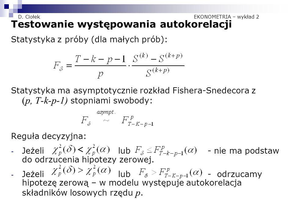 D. Ciołek EKONOMETRIA – wykład 2 Testowanie występowania autokorelacji Statystyka z próby (dla małych prób): Statystyka ma asymptotycznie rozkład Fish