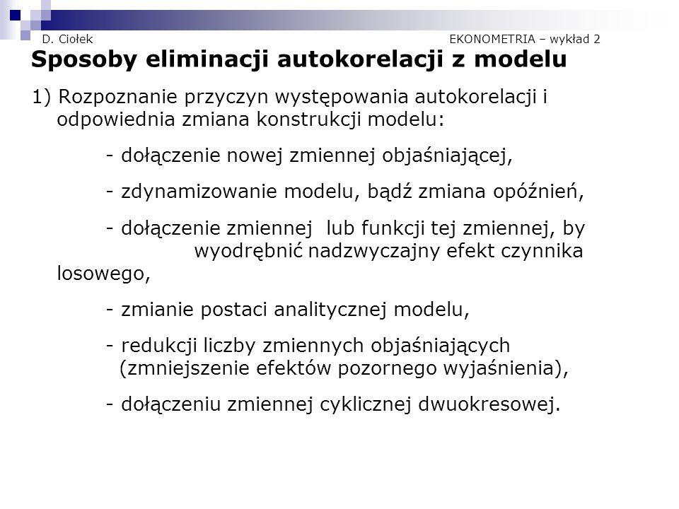 D. Ciołek EKONOMETRIA – wykład 2 Sposoby eliminacji autokorelacji z modelu 1) Rozpoznanie przyczyn występowania autokorelacji i odpowiednia zmiana kon