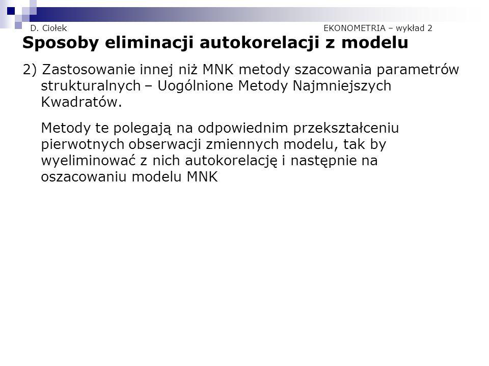 D. Ciołek EKONOMETRIA – wykład 2 Sposoby eliminacji autokorelacji z modelu 2) Zastosowanie innej niż MNK metody szacowania parametrów strukturalnych –