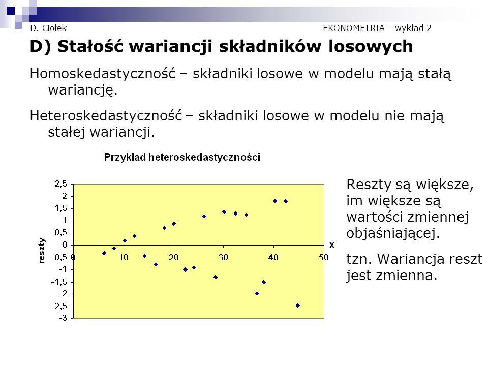 D. Ciołek EKONOMETRIA – wykład 2 D) Stałość wariancji składników losowych Homoskedastyczność – składniki losowe w modelu mają stałą wariancję. Heteros