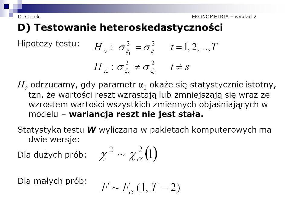 D. Ciołek EKONOMETRIA – wykład 2 D) Testowanie heteroskedastyczności Hipotezy testu: H o odrzucamy, gdy parametr α 1 okaże się statystycznie istotny,