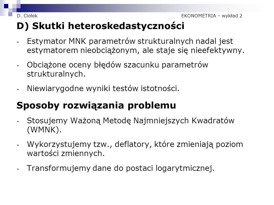 D. Ciołek EKONOMETRIA – wykład 2 D) Skutki heteroskedastyczności - Estymator MNK parametrów strukturalnych nadal jest estymatorem nieobciążonym, ale s
