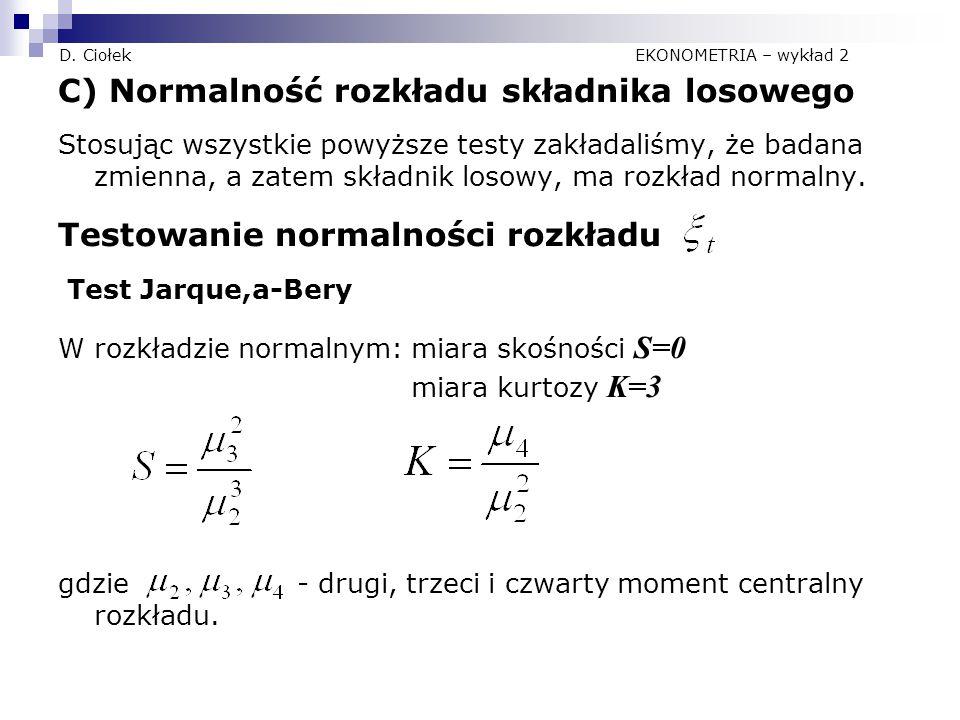 D. Ciołek EKONOMETRIA – wykład 2 C) Normalność rozkładu składnika losowego Stosując wszystkie powyższe testy zakładaliśmy, że badana zmienna, a zatem