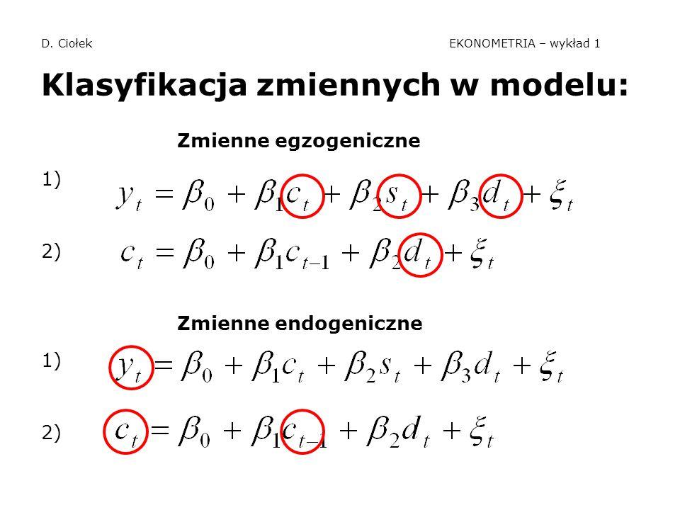 D. Ciołek EKONOMETRIA – wykład 1 Klasyfikacja zmiennych w modelu: Zmienne egzogeniczne 1) 2) Zmienne endogeniczne 1) 2)