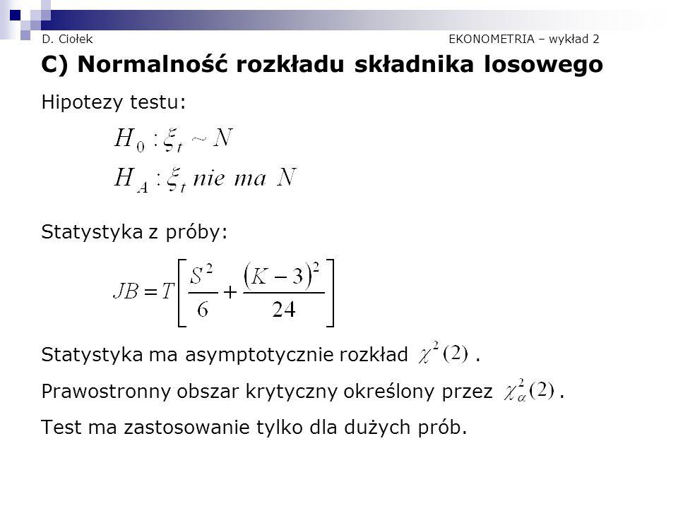 D. Ciołek EKONOMETRIA – wykład 2 C) Normalność rozkładu składnika losowego Hipotezy testu: Statystyka z próby: Statystyka ma asymptotycznie rozkład. P