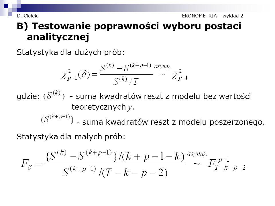D. Ciołek EKONOMETRIA – wykład 2 B) Testowanie poprawności wyboru postaci analitycznej Statystyka dla dużych prób: gdzie: - suma kwadratów reszt z mod
