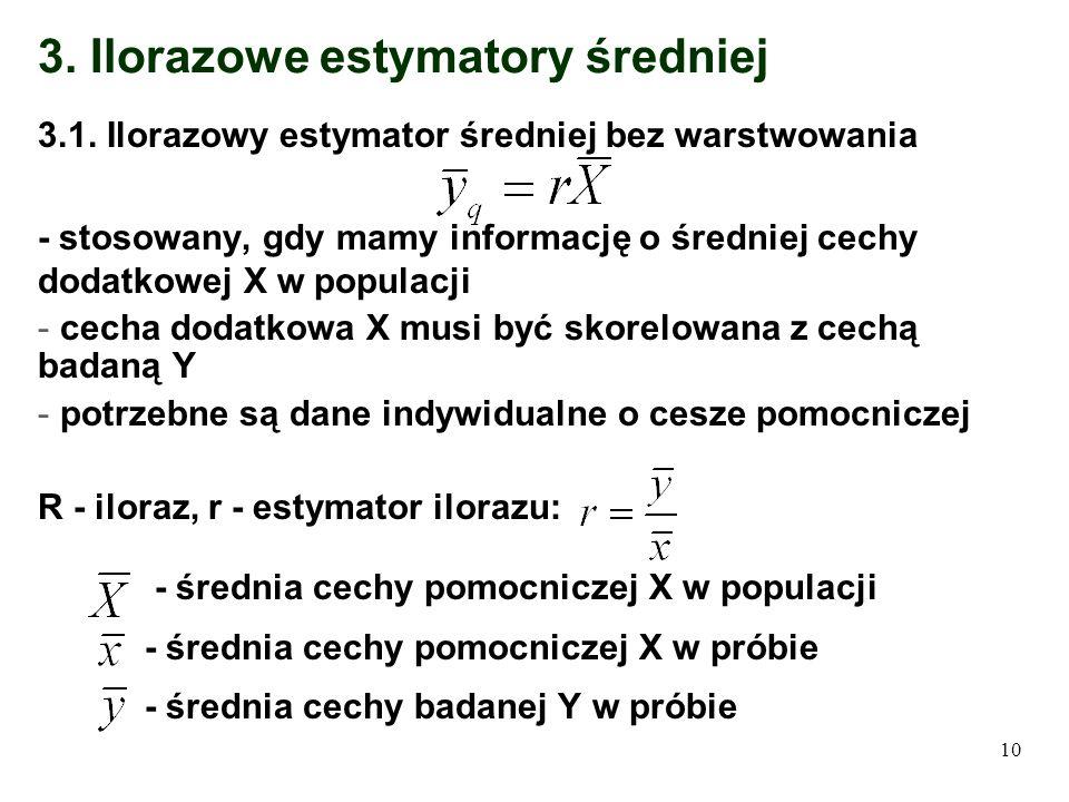 10 3. Ilorazowe estymatory średniej 3.1. Ilorazowy estymator średniej bez warstwowania - stosowany, gdy mamy informację o średniej cechy dodatkowej X