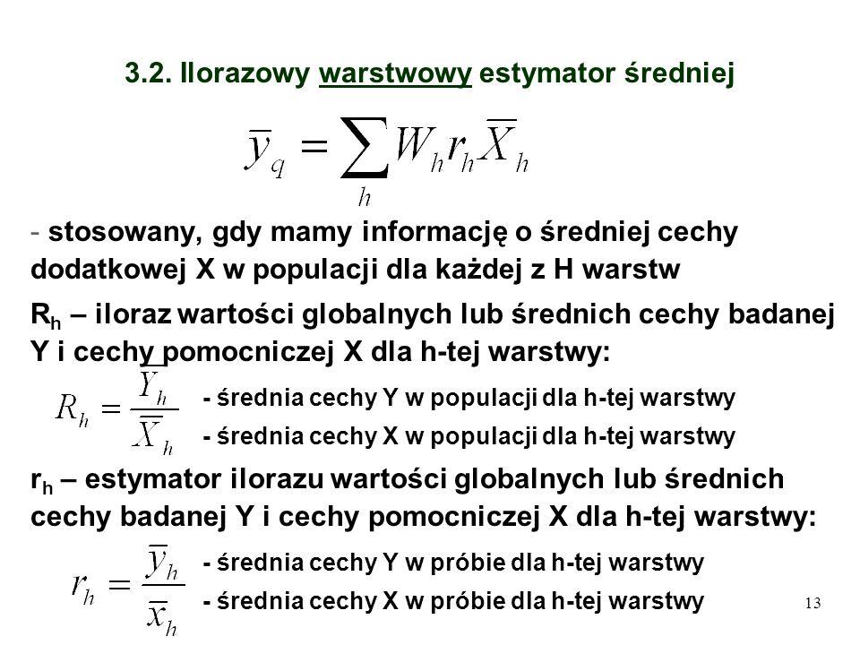 13 3.2. Ilorazowy warstwowy estymator średniej - stosowany, gdy mamy informację o średniej cechy dodatkowej X w populacji dla każdej z H warstw R h –