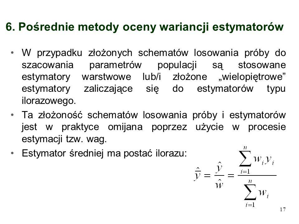 6. Pośrednie metody oceny wariancji estymatorów W przypadku złożonych schematów losowania próby do szacowania parametrów populacji są stosowane estyma