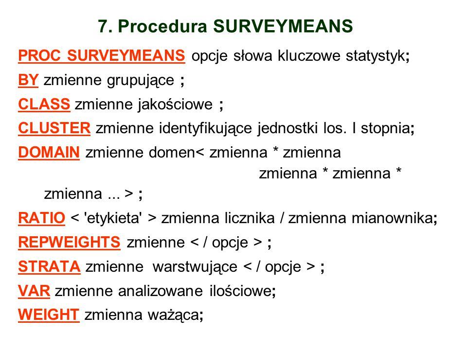 PROC SURVEYMEANSPROC SURVEYMEANS opcje słowa kluczowe statystyk; BYBY zmienne grupujące ; CLASSCLASS zmienne jakościowe ; CLUSTERCLUSTER zmienne ident