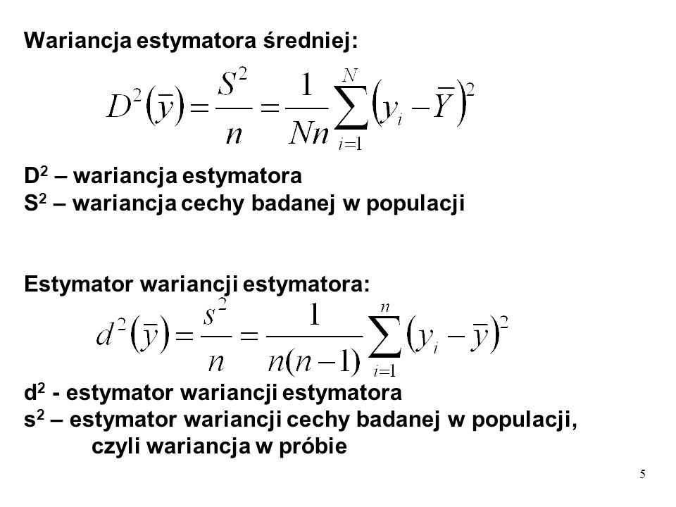 5 Wariancja estymatora średniej: D 2 – wariancja estymatora S 2 – wariancja cechy badanej w populacji Estymator wariancji estymatora: d 2 - estymator