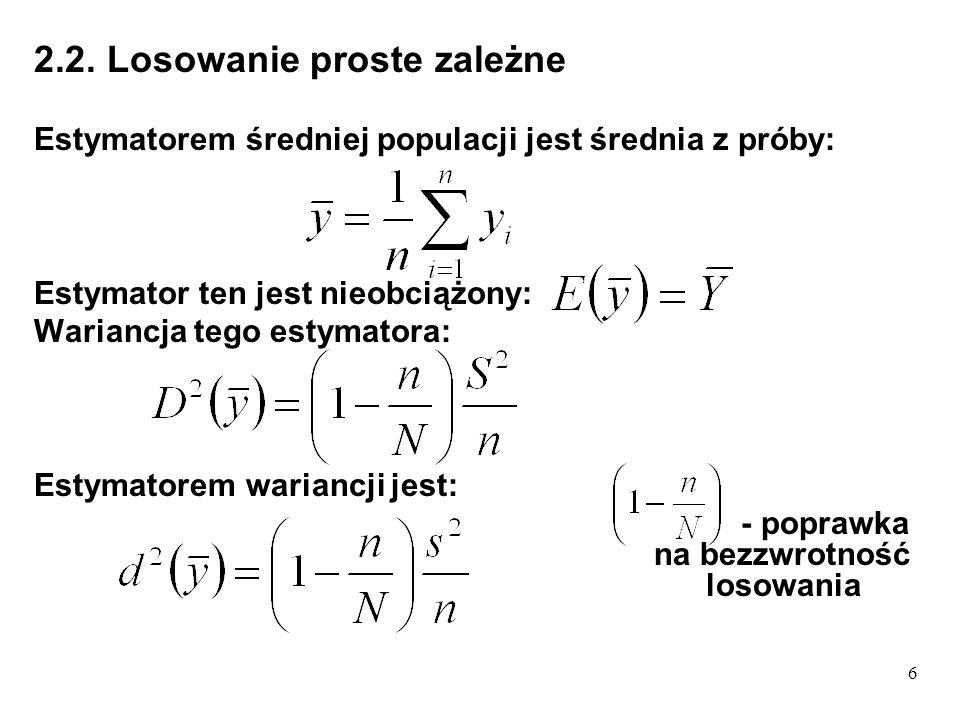 6 2.2. Losowanie proste zależne Estymatorem średniej populacji jest średnia z próby: Estymator ten jest nieobciążony: Wariancja tego estymatora: Estym