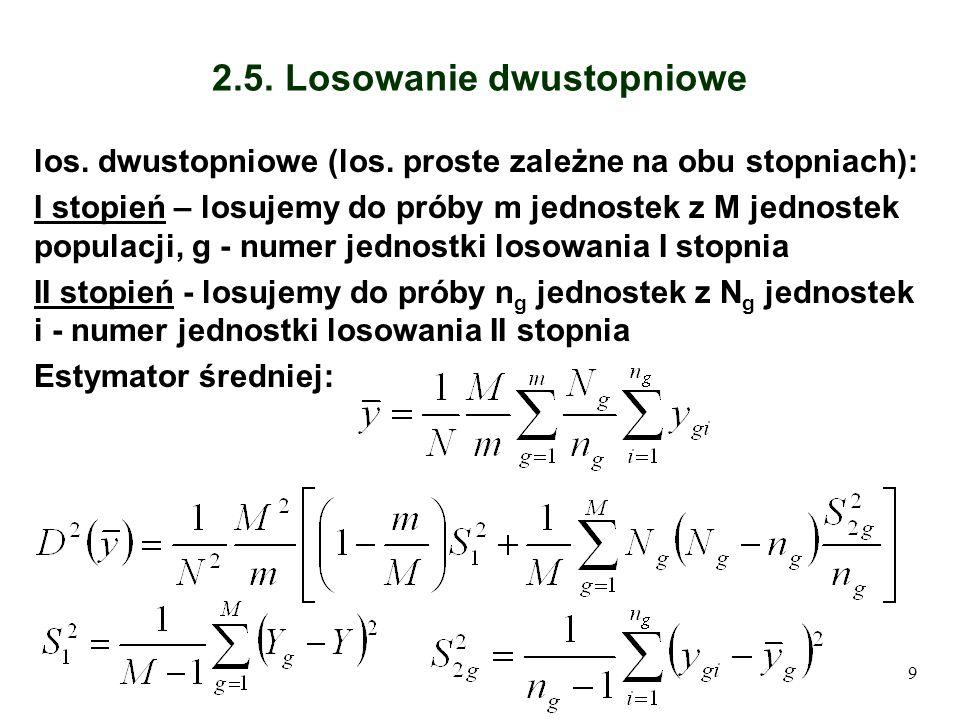 9 2.5. Losowanie dwustopniowe los. dwustopniowe (los. proste zależne na obu stopniach): I stopień – losujemy do próby m jednostek z M jednostek popula