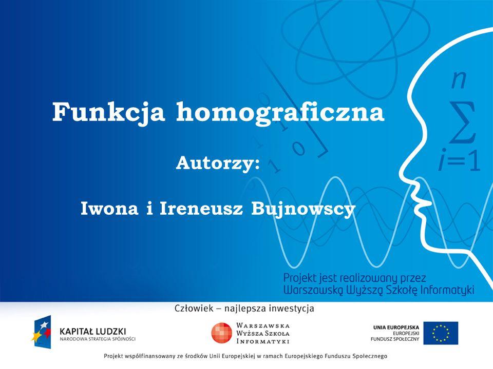2 Funkcja homograficzna Autorzy: Iwona i Ireneusz Bujnowscy