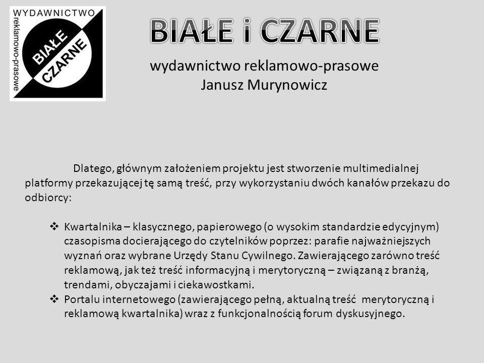 wydawnictwo reklamowo-prasowe Janusz Murynowicz Projekt realizowany przez wydawnictwo zapewnia sprzężenie w jedną całość wszystkich możliwości, które daje Internet, z prestiżem i korzyściami płynącymi z obecności firmy w klasycznym, drukowanym, w pełni profesjonalnym czasopismem.