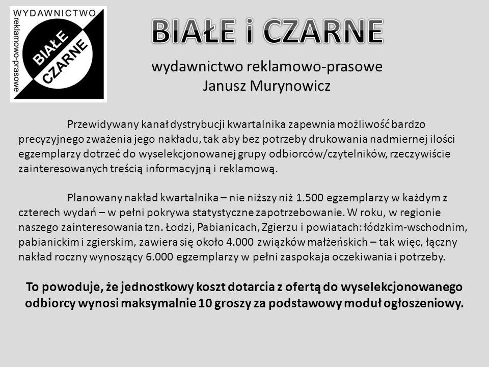 wydawnictwo reklamowo-prasowe Janusz Murynowicz Przewidywany kanał dystrybucji kwartalnika zapewnia możliwość bardzo precyzyjnego zważenia jego nakładu, tak aby bez potrzeby drukowania nadmiernej ilości egzemplarzy dotrzeć do wyselekcjonowanej grupy odbiorców/czytelników, rzeczywiście zainteresowanych treścią informacyjną i reklamową.