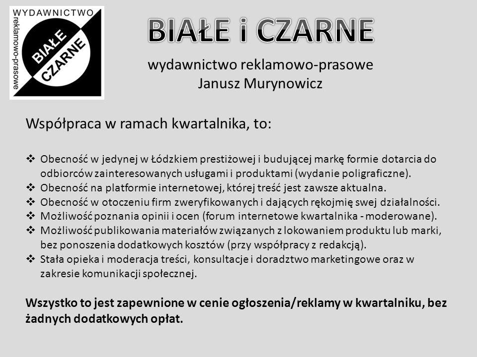 wydawnictwo reklamowo-prasowe Janusz Murynowicz Współpraca w ramach kwartalnika, to:  Obecność w jedynej w Łódzkiem prestiżowej i budującej markę formie dotarcia do odbiorców zainteresowanych usługami i produktami (wydanie poligraficzne).