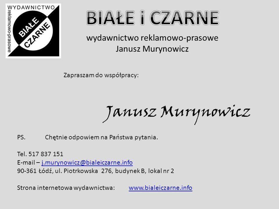 wydawnictwo reklamowo-prasowe Janusz Murynowicz Zapraszam do współpracy: Janusz Murynowicz PS.Chętnie odpowiem na Państwa pytania.