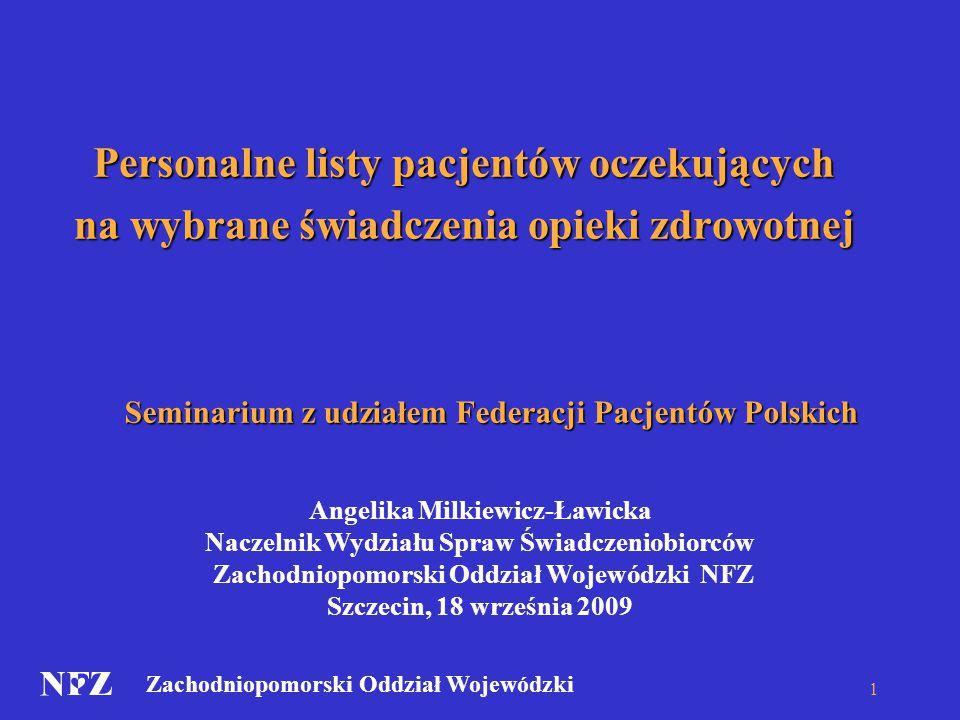 Zachodniopomorski Oddział Wojewódzki 1 Personalne listy pacjentów oczekujących na wybrane świadczenia opieki zdrowotnej Angelika Milkiewicz-Ławicka Na