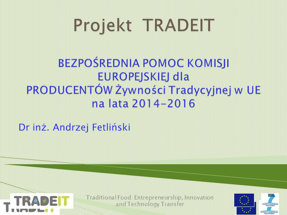 Traditional Food: Entrepreneurship, Innovation and Technology Transfer Dr inż. Andrzej Fetliński
