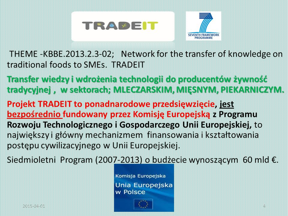 THEME -KBBE.2013.2.3-02; Network for the transfer of knowledge on traditional foods to SMEs. TRADEIT Transfer wiedzy i wdrożenia technologii do produc