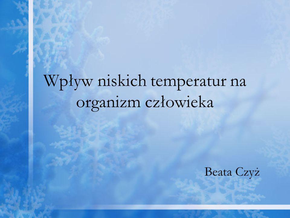 Wpływ niskich temperatur na organizm człowieka Beata Czyż