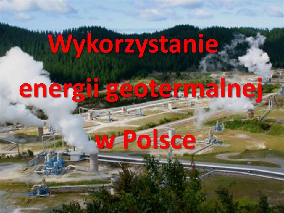 w Polsce Wykorzystanie energii geotermalnej