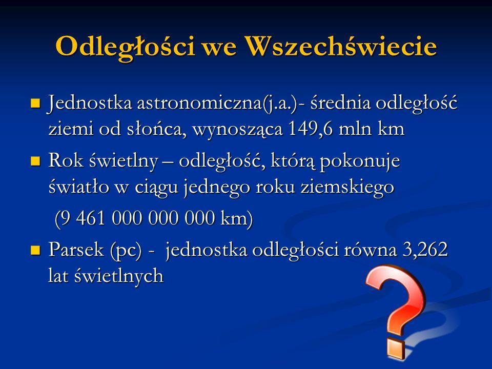 Odległości we Wszechświecie Jednostka astronomiczna(j.a.)- średnia odległość ziemi od słońca, wynosząca 149,6 mln km Jednostka astronomiczna(j.a.)- śr