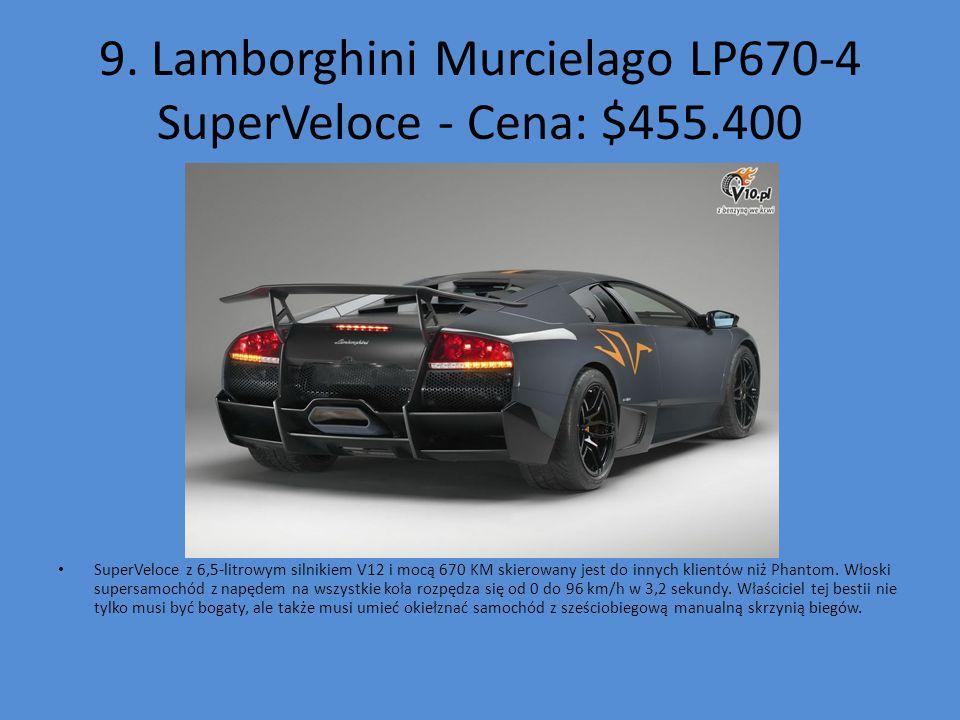 9. Lamborghini Murcielago LP670-4 SuperVeloce - Cena: $455.400 SuperVeloce z 6,5-litrowym silnikiem V12 i mocą 670 KM skierowany jest do innych klient