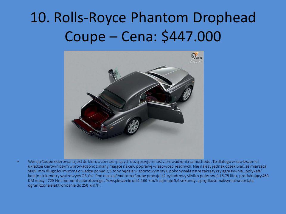 10. Rolls-Royce Phantom Drophead Coupe – Cena: $447.000 Wersja Coupe skierowana jest do kierowców czerpiących dużą przyjemność z prowadzenia samochodu