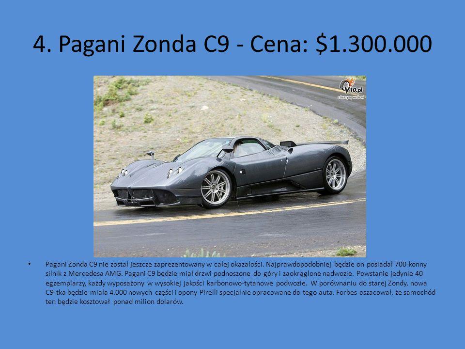 4. Pagani Zonda C9 - Cena: $1.300.000 Pagani Zonda C9 nie został jeszcze zaprezentowany w całej okazałości. Najprawdopodobniej będzie on posiadał 700-