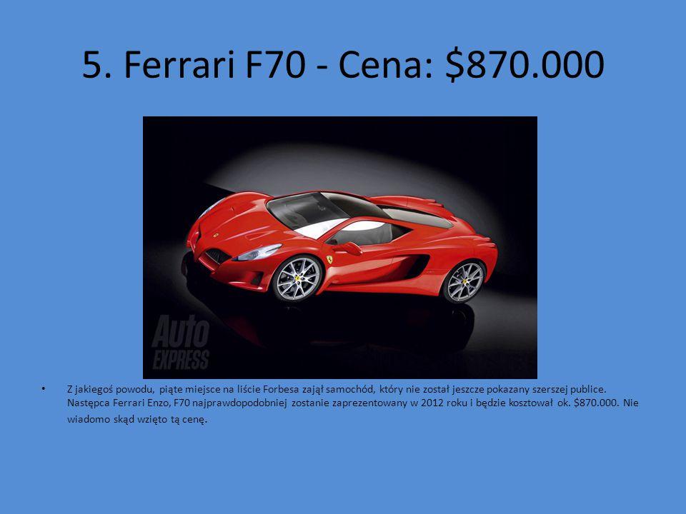 5. Ferrari F70 - Cena: $870.000 Z jakiegoś powodu, piąte miejsce na liście Forbesa zajął samochód, który nie został jeszcze pokazany szerszej publice.