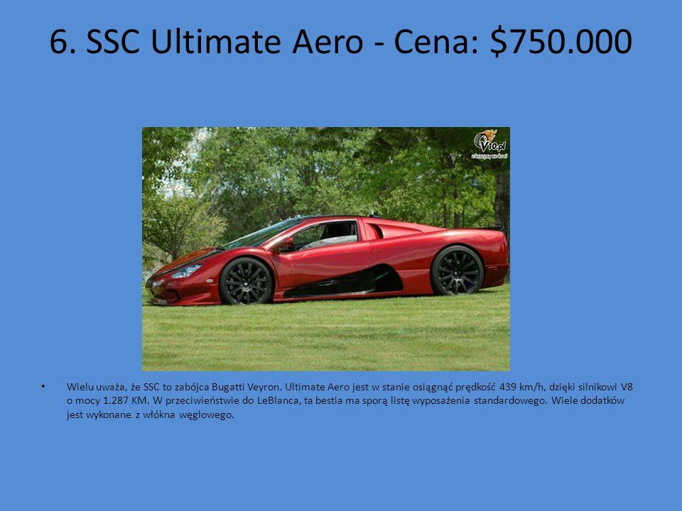 6. SSC Ultimate Aero - Cena: $750.000 Wielu uważa, że SSC to zabójca Bugatti Veyron. Ultimate Aero jest w stanie osiągnąć prędkość 439 km/h, dzięki si