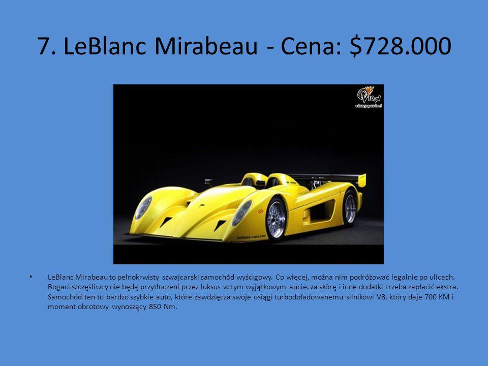7. LeBlanc Mirabeau - Cena: $728.000 LeBlanc Mirabeau to pełnokrwisty szwajcarski samochód wyścigowy. Co więcej, można nim podróżować legalnie po ulic