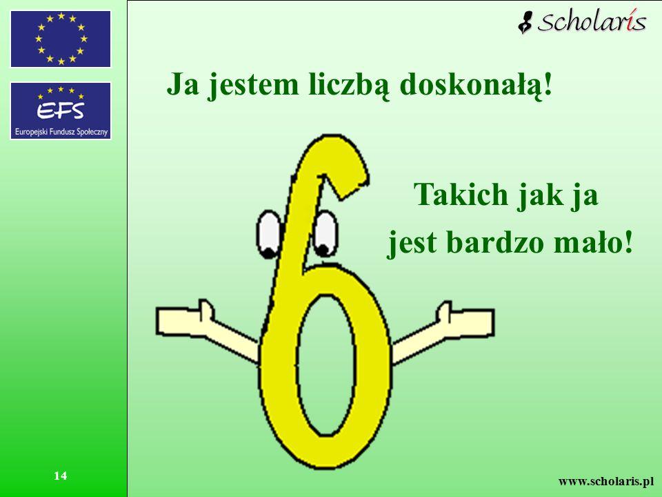 www.scholaris.pl 14 Ja jestem liczbą doskonałą! Takich jak ja jest bardzo mało!