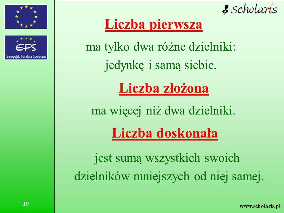 www.scholaris.pl 19 Liczba pierwsza Liczba złożona ma więcej niż dwa dzielniki. ma tylko dwa różne dzielniki: jedynkę i samą siebie. Liczba doskonała