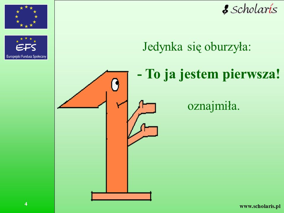 www.scholaris.pl 4 Jedynka się oburzyła: - To ja jestem pierwsza! oznajmiła.