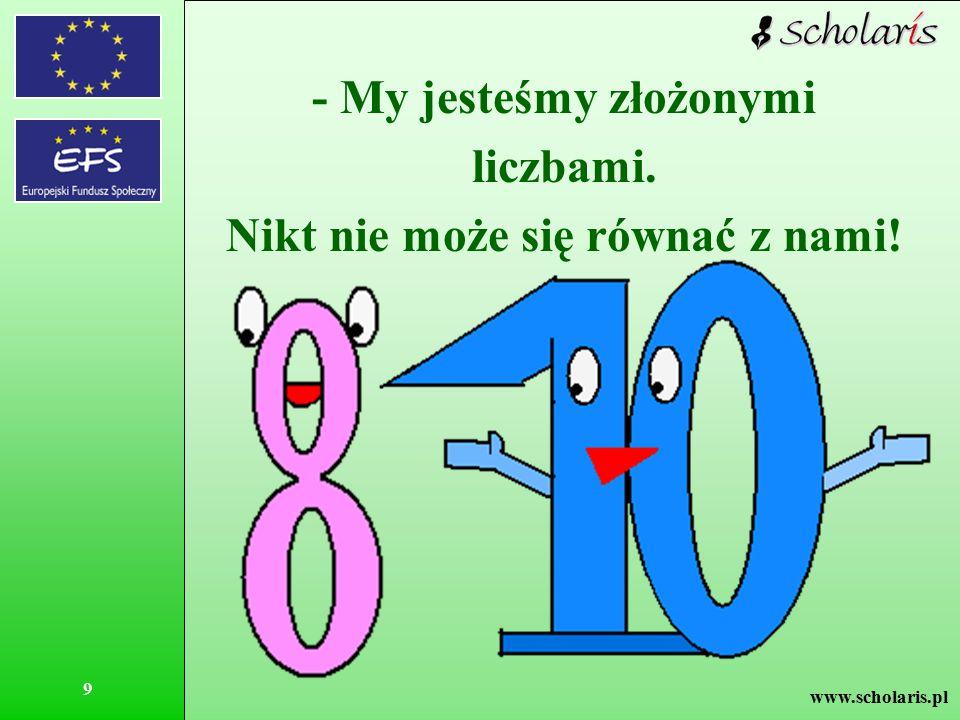 www.scholaris.pl 10 Jedynka krzyknęła przerażona: - Ratuj zero, jestem osaczona!