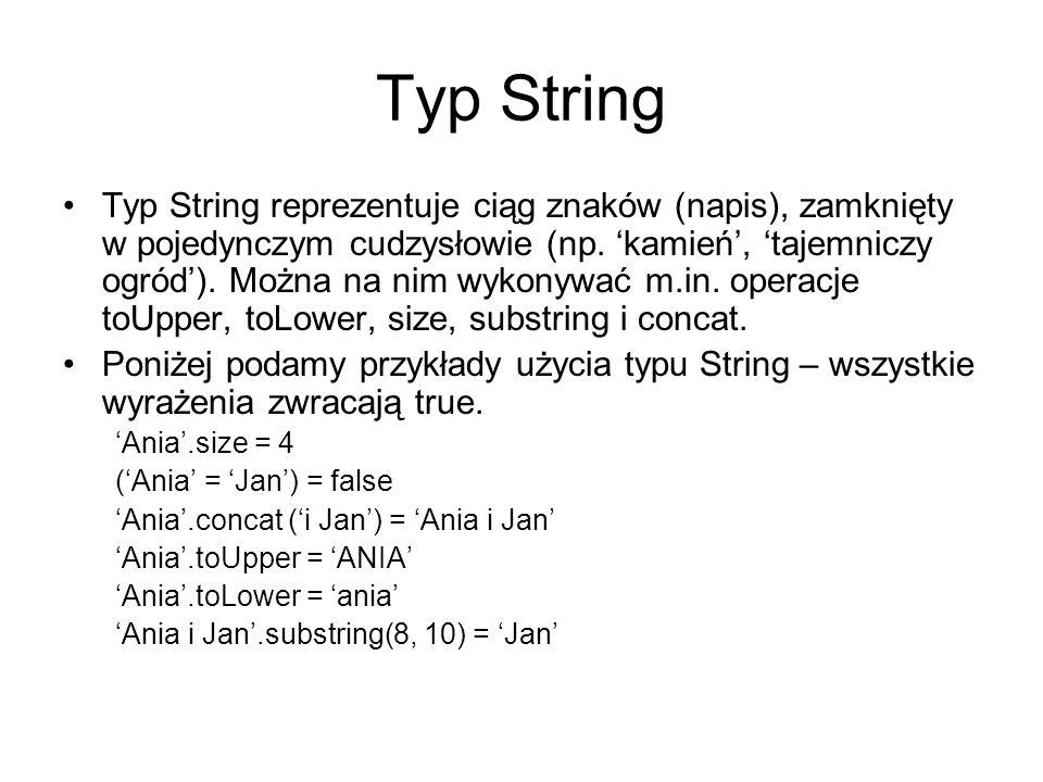 Typ String Typ String reprezentuje ciąg znaków (napis), zamknięty w pojedynczym cudzysłowie (np. 'kamień', 'tajemniczy ogród'). Można na nim wykonywać