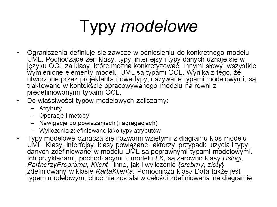 Typy modelowe Ograniczenia definiuje się zawsze w odniesieniu do konkretnego modelu UML. Pochodzące zeń klasy, typy, interfejsy i typy danych uznaje s