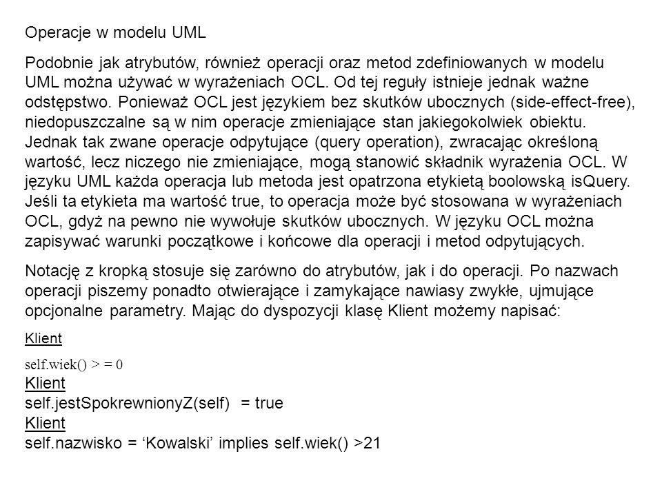 Operacje w modelu UML Podobnie jak atrybutów, również operacji oraz metod zdefiniowanych w modelu UML można używać w wyrażeniach OCL. Od tej reguły is